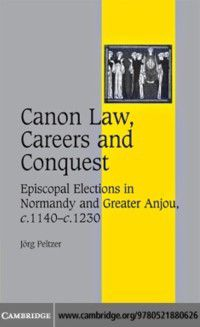 Cambridge Studies in Medieval Life and Thought: Fourth Series: Canon Law, Careers and Conquest, Jorg Peltzer