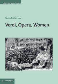 Cambridge Studies in Opera: Verdi, Opera, Women, Susan Rutherford