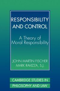 Cambridge Studies in Philosophy and Law: Responsibility and Control, John Martin Fischer, Mark Ravizza