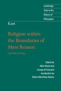 Cambridge Texts in the History of Philosophy: Kant: Religion within the Boundaries of Mere Reason, Immanuel Kant