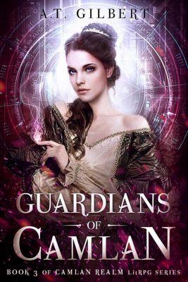 Camlan Realm: Guardians of Camlan (Camlan Realm, #3), A.T. Gilbert