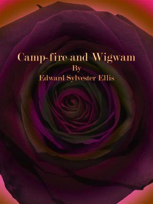 Camp-fire and Wigwam, Edward Sylvester Ellis