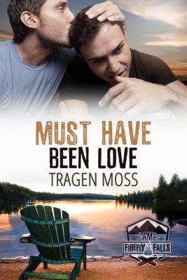 Camp Firefly Falls: Must Have Been Love (Camp Firefly Falls, #20), Tragen Moss