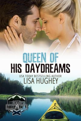 Camp Firefly Falls: Queen of His Daydreams (Billionaire Breakfast Club #1.5), Lisa Hughey
