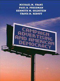 Campaign Advertising and American Democracy, Michael M. Franz, Kenneth M. Goldstein, Paul B. Freedman, Travis N. Ridout