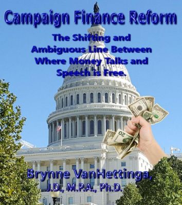 Campaign Finance Reform: The Shifting and Ambiguous Line Between Where Money Talks and Speech is Free, Brynne VanHettinga