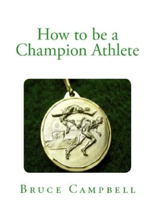 Campbell, B: How to Be a Champion Athlete, Bruce Campbell