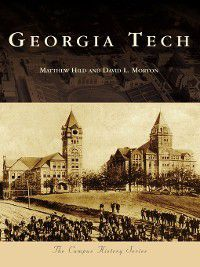 Campus History: Georgia Tech, Matthew Hild, David L. Morton
