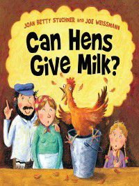 Can Hens Give Milk?, Joan Stuchner