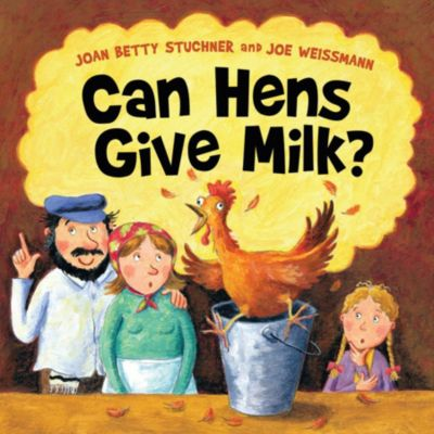Can Hens Give Milk?, Joan Betty Stuchner