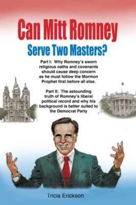 Can Mitt Romney Serve Two Masters?, Tricia Erickson