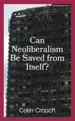 Can Neoliberalism Be Saved From Itself?, Colin Crouch