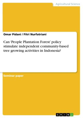 Can 'People Plantation Forest' policy stimulate independent community-based tree growing activities in Indonesia?, Fitri Nurfatriani, Omar Pidani