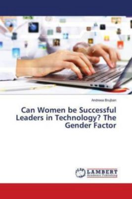 Can Women be Successful Leaders in Technology? The Gender Factor, Andreea Brujban