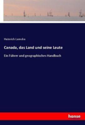 Canada, das Land und seine Leute - Heinrich Lemcke |