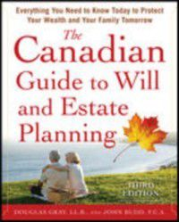 Canadian Guide to Will and Estate Planning: Everything You Need to Know Today to Protect Your Wealth and Your Family Tomorrow 3E, Douglas Gray, John Budd