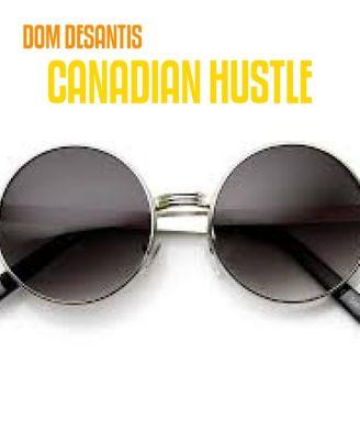 CANADIAN HUSTLE, DOM DESANTIS
