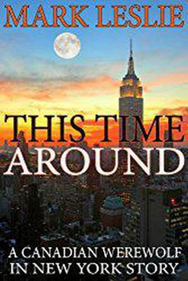 Canadian Werewolf: This Time Around: A Canadian Werewolf in New York Story, Mark Leslie