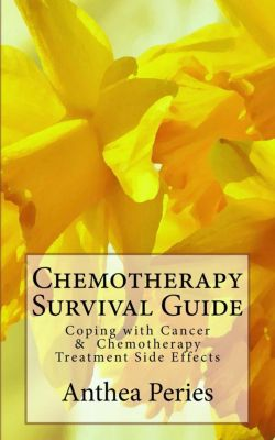 Cancer and Chemotherapy: Chemotherapy Survival Guide: Coping with Cancer & Chemotherapy Treatment Side Effects (Cancer and Chemotherapy), Anthea Peries