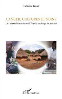 Cancer, cultures et soins - une approche humaniste de la pri, Tiedaba Kone