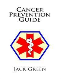Cancer Prevention Guide, Jack Green