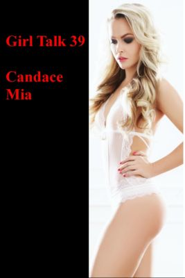 Candace Quickies: Girl Talk 39, Candace Mia
