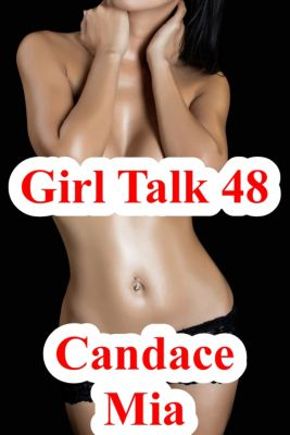Candace Quickies: Girl Talk 48, Candace Mia