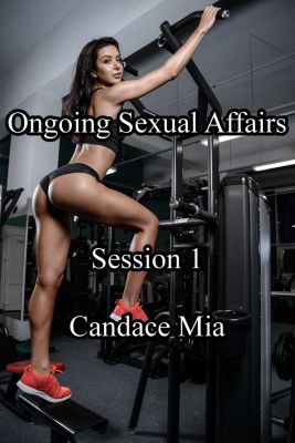 Candace Quickies: Ongoing Sexual Affairs: Session 1, Candace Mia
