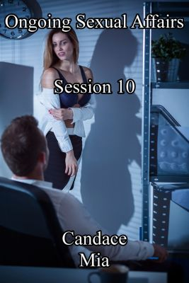 Candace Quickies: Ongoing Sexual Affairs: Session 10, Candace Mia