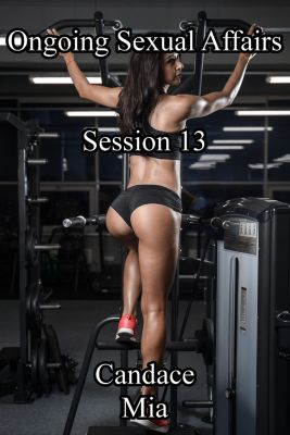 Candace Quickies: Ongoing Sexual Affairs: Session 13, Candace Mia