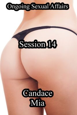 Candace Quickies: Ongoing Sexual Affairs: Session 14, Candace Mia