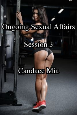Candace Quickies: Ongoing Sexual Affairs: Session 3, Candace Mia