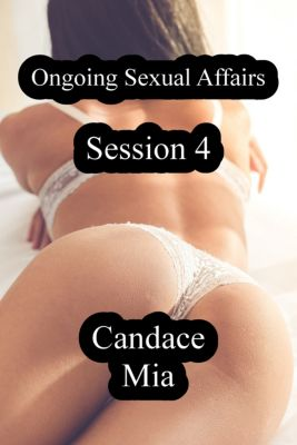 Candace Quickies: Ongoing Sexual Affairs: Session 4, Candace Mia