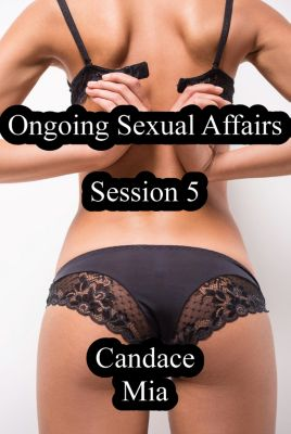 Candace Quickies: Ongoing Sexual Affairs: Session 5, Candace Mia