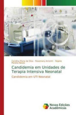 Candidemia em Unidades de Terapia Intensiva Neonatal, Carolina Maria da Silva, Rosemary Amorim, Rejane Pereira Neves