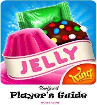 Candy Crush Jelly Saga: An Unofficial Marvelous and Jellylicious , Tricks, Strategies, and Helpful hints to Play and Win with Three Star High Score, Jack Adams