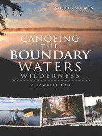 Canoeing the Boundary Waters Wilderness, Stephen Wilbers
