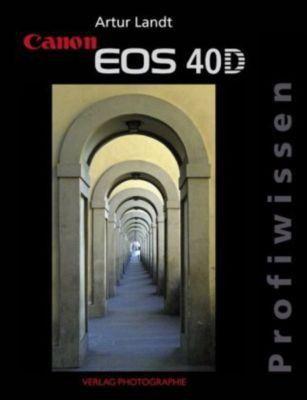 Canon EOS 40D Profiwissen, Artur Landt