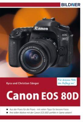 Canon EOS 80D - Für bessere Fotos von Anfang an!, Christian Sänger, Kyra Sänger