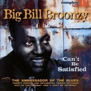 Can'T Be Satisfied, Big Bill Broonzy
