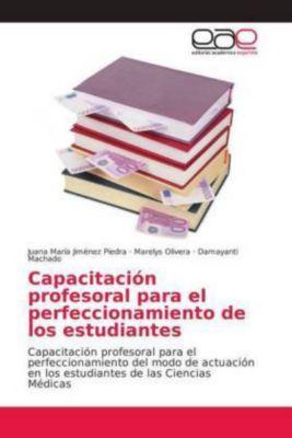Capacitación profesoral para el perfeccionamiento de los estudiantes, Juana María Jiménez Piedra, Marelys Olivera, Damayanti Machado