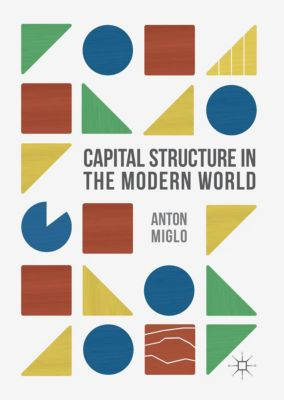 Capital Structure in the Modern World, Anton Miglo