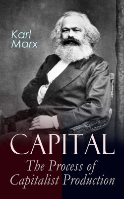 Capital: The Process of Capitalist Production, Karl Marx