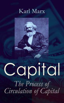 Capital: The Process of Circulation of Capital, Karl Marx