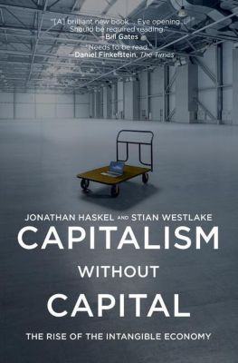 Capitalism without Capital - The Rise of the Intangible Economy, Jonathan Haskel, Stian Westlake