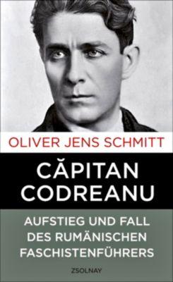 Capitan Codreanu - Oliver J. Schmitt |