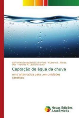 Captação de água da chuva, Giovani Rezende Barbosa Ferreira, Gustavo F. Morais Dias, Adriano M. Leão de Sousa