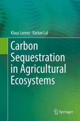 Carbon Sequestration in Agricultural Ecosystems, Klaus Lorenz, Rattan Lal