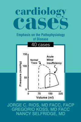Cardiology Cases, Gregorio Koss MD FACC, Jorge C. Rios MD FACC FACP, Nancy Selfridge MD