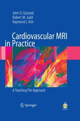 Cardiovascular MRI in Practice, John Grizzard, Raymond Kim, Robert Judd